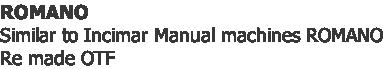ROMANO  Similar to Incimar Manual machines ROMANO Re made OTF