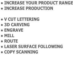 INCREASE YOUR PRODUCT RANGE INCREASE PRODUCTION   V CUT LETTERING 3D CARVING ENGRAVE MILL ROUTE LASER SURFACE FOLLOWING COPY SCANNING